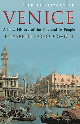 A Brief History of Venice By Horodowich, Elizabeth